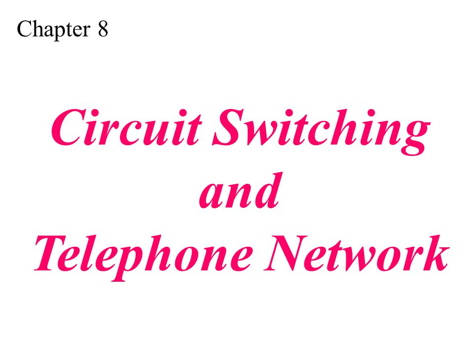Chapter 8 Circuit Switching and Telephone Network