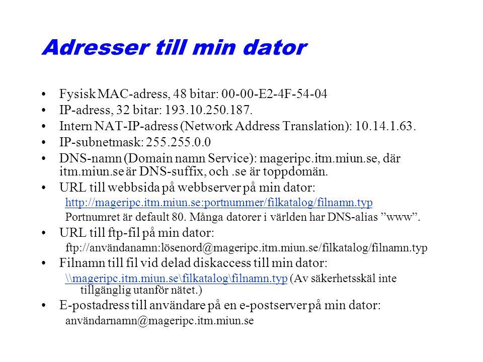Adresser till min dator Fysisk MAC-adress, 48 bitar: 00-00-E2-4F-54-04 IP-adress, 32 bitar: 193.10.250.187. Intern NAT-IP-adress (Network Address Tran