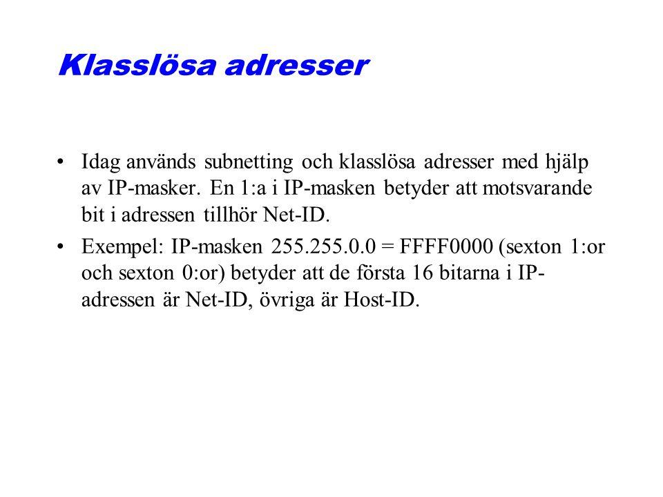Klasslösa adresser Idag används subnetting och klasslösa adresser med hjälp av IP-masker. En 1:a i IP-masken betyder att motsvarande bit i adressen ti