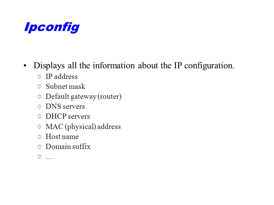 Ipconfig Displays all the information about the IP configuration.