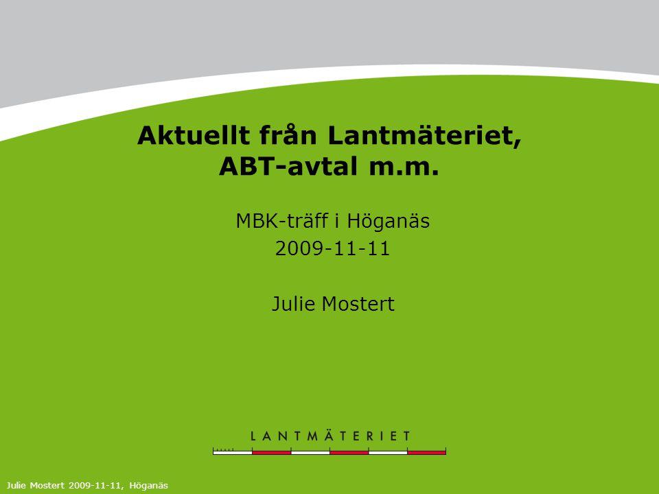 Aktuellt från Lantmäteriet, ABT-avtal m.m. MBK-träff i Höganäs 2009-11-11 Julie Mostert Julie Mostert 2009-11-11, Höganäs