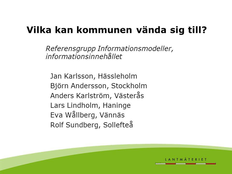 Vilka kan kommunen vända sig till? Referensgrupp Informationsmodeller, informationsinnehållet Jan Karlsson, Hässleholm Björn Andersson, Stockholm Ande