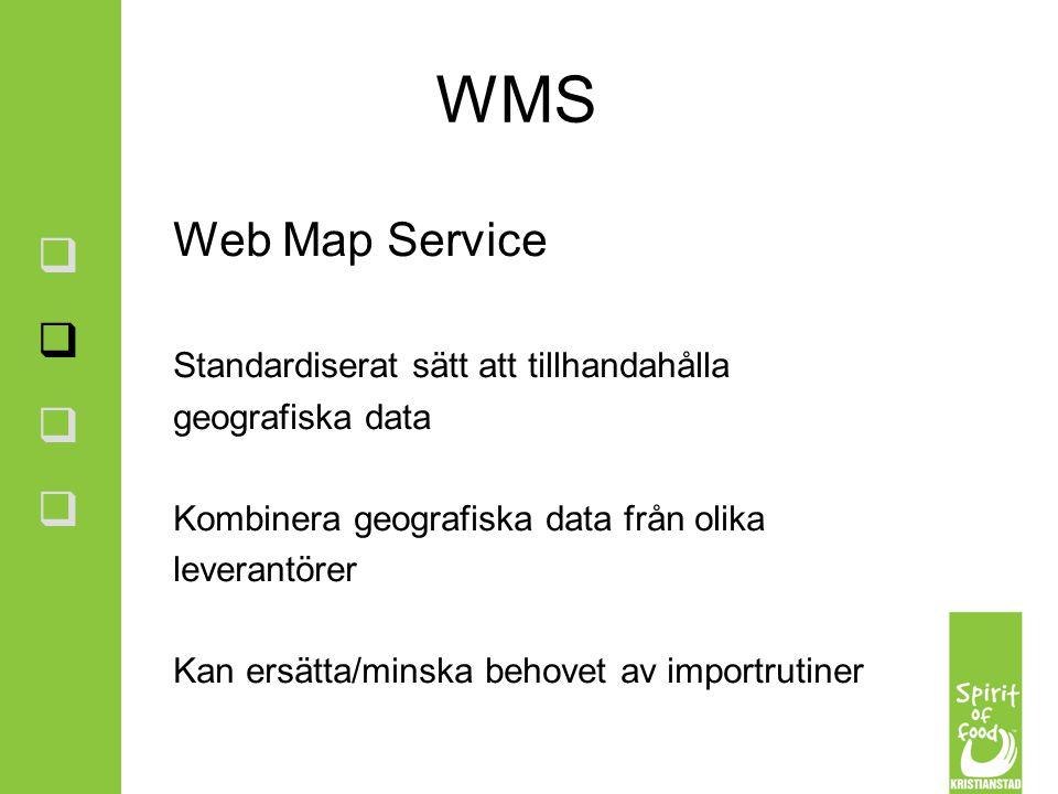 WMS Web Map Service Standardiserat sätt att tillhandahålla geografiska data Kombinera geografiska data från olika leverantörer Kan ersätta/minska beho