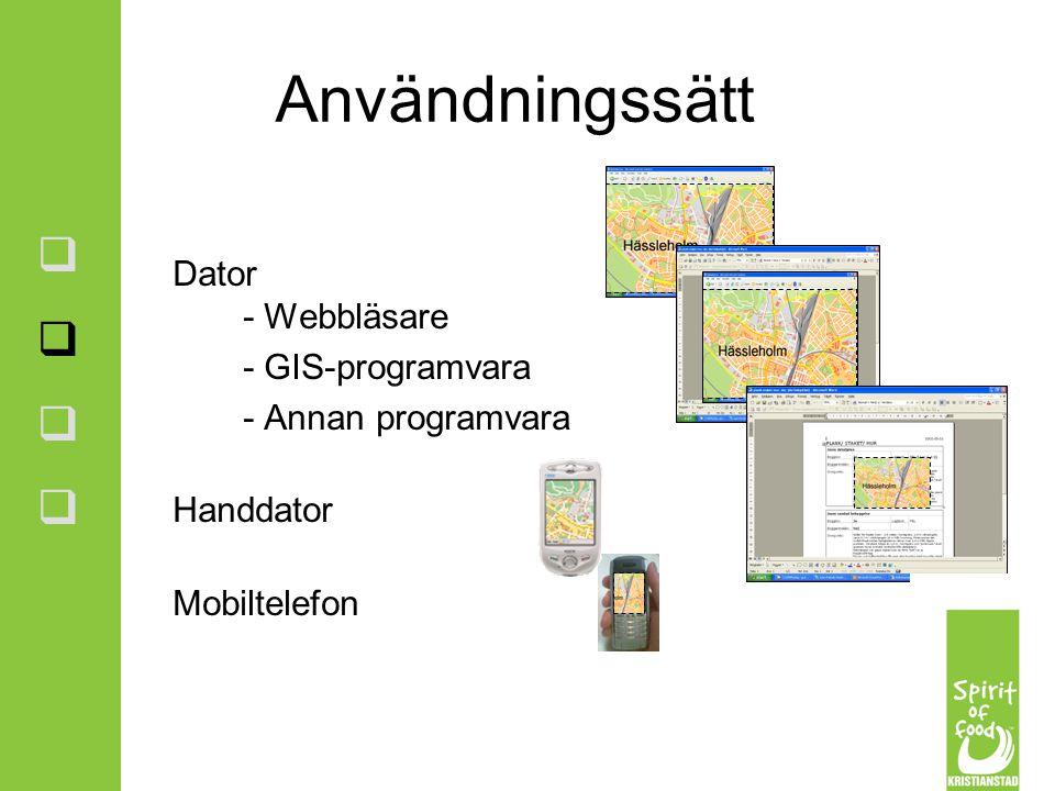 Användningssätt Dator - Webbläsare - GIS-programvara - Annan programvara Handdator Mobiltelefon        