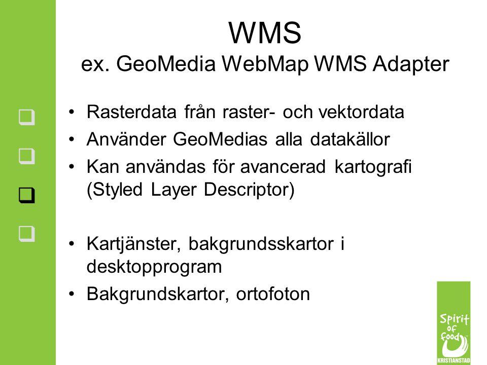 WMS ex. GeoMedia WebMap WMS Adapter Rasterdata från raster- och vektordata Använder GeoMedias alla datakällor Kan användas för avancerad kartografi (S