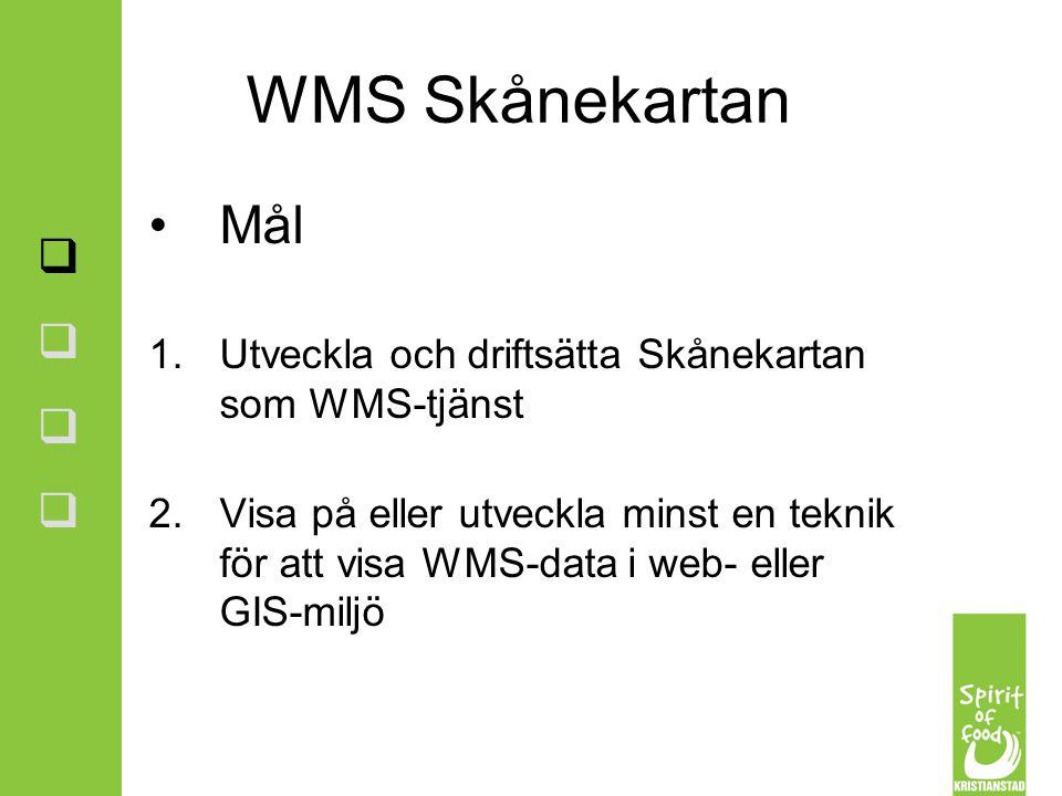Mål 1.Utveckla och driftsätta Skånekartan som WMS-tjänst 2.Visa på eller utveckla minst en teknik för att visa WMS-data i web- eller GIS-miljö    