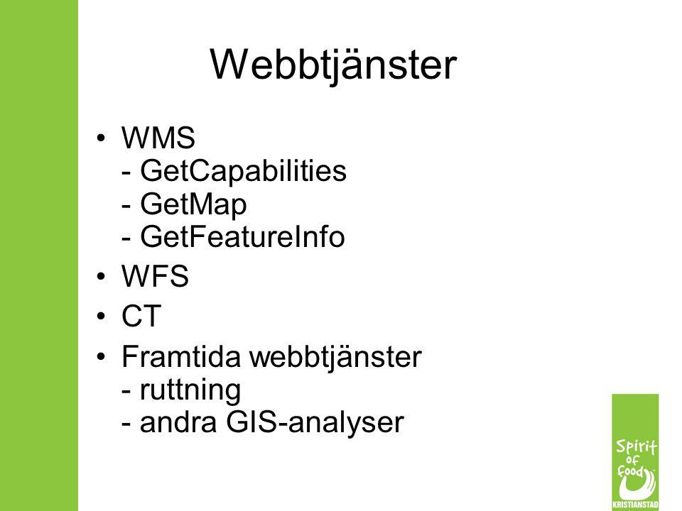 Webbtjänster WMS - GetCapabilities - GetMap - GetFeatureInfo WFS CT Framtida webbtjänster - ruttning - andra GIS-analyser