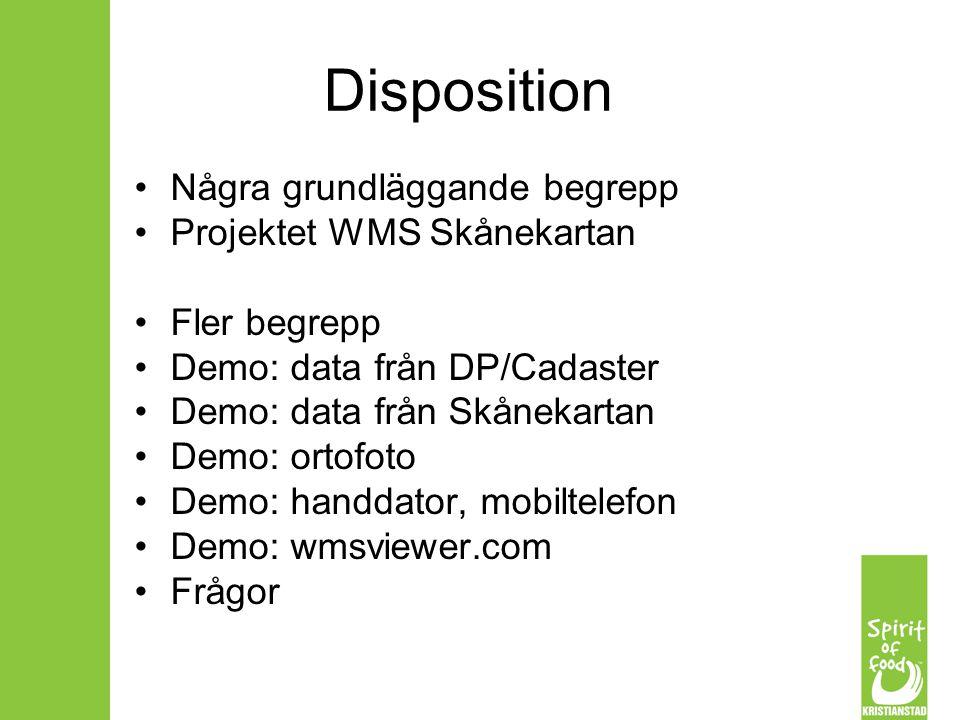 Disposition Några grundläggande begrepp Projektet WMS Skånekartan Fler begrepp Demo: data från DP/Cadaster Demo: data från Skånekartan Demo: ortofoto