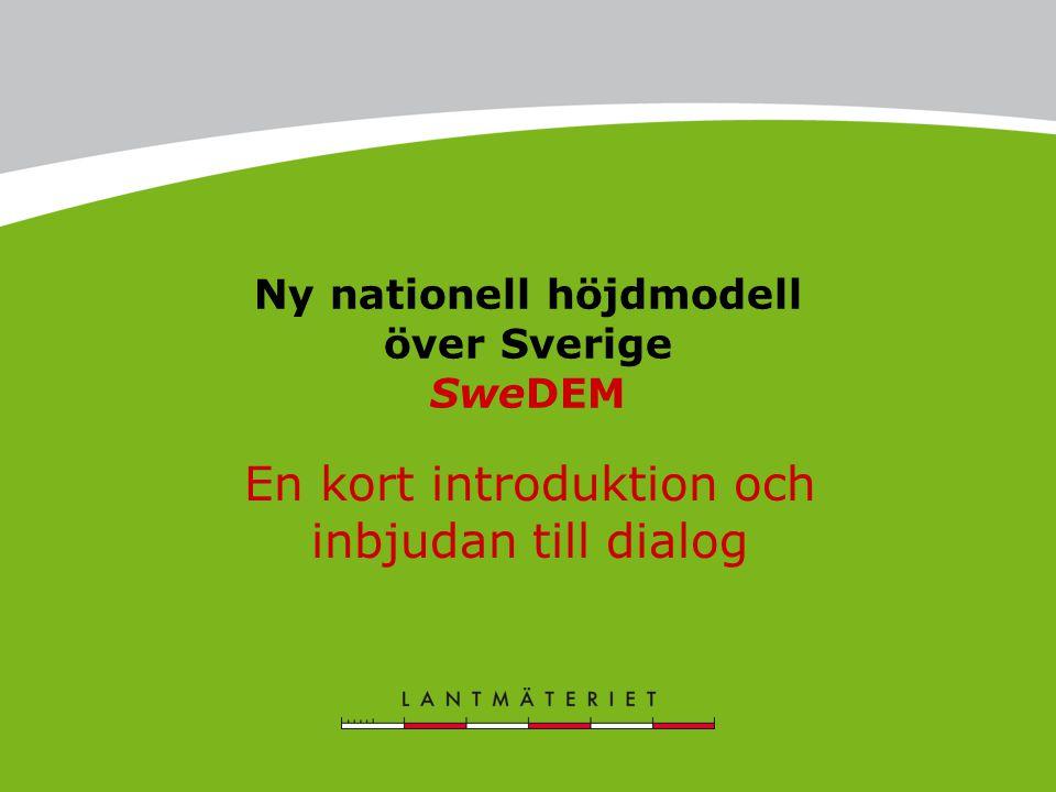 Ny nationell höjdmodell över Sverige SweDEM En kort introduktion och inbjudan till dialog