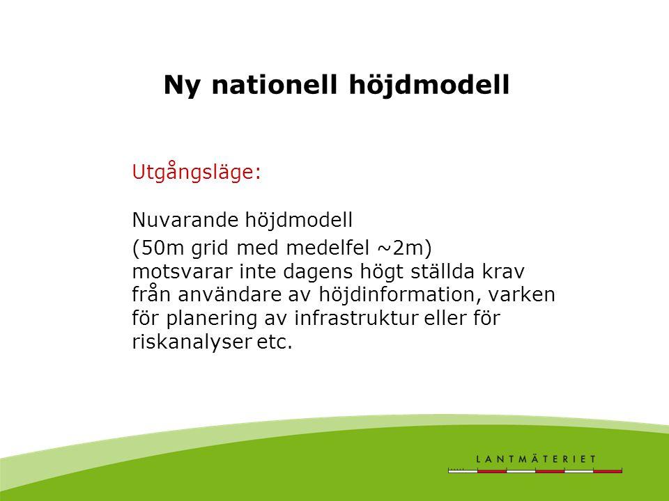 Ny nationell höjdmodell Noggrannhet i den nya modellen: Målet är att medelfelet ska vara bättre än 0,5m för höjdmodellen i ett 2,5m grid.