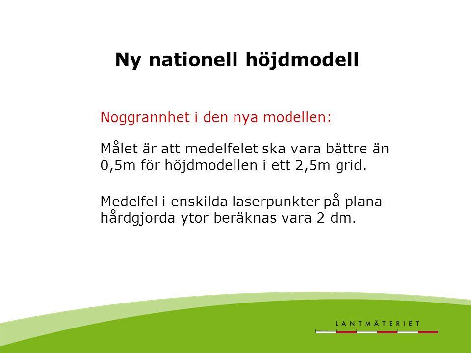 Ny nationell höjdmodell Noggrannhet i den nya modellen: Målet är att medelfelet ska vara bättre än 0,5m för höjdmodellen i ett 2,5m grid. Medelfel i e