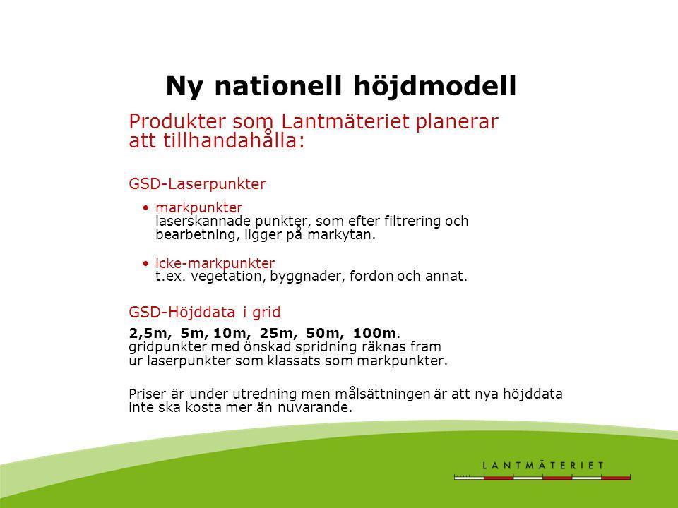 Ny nationell höjdmodell Produkter som Lantmäteriet planerar att tillhandahålla: GSD-Laserpunkter markpunkter laserskannade punkter, som efter filtreri