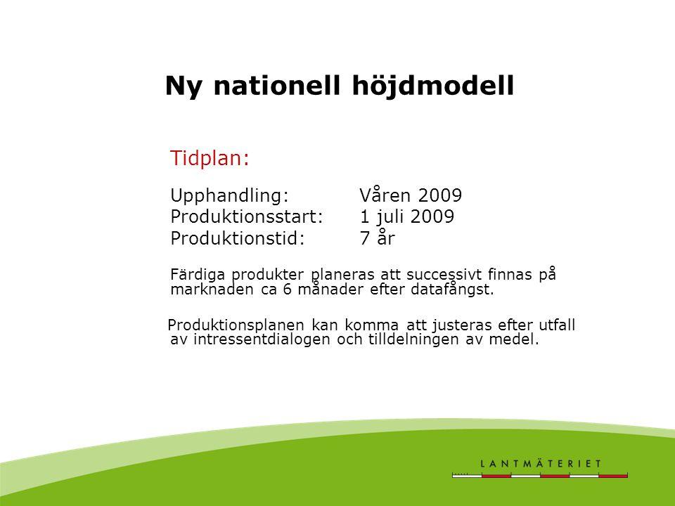 Ny nationell höjdmodell Tidplan: Upphandling: Våren 2009 Produktionsstart: 1 juli 2009 Produktionstid: 7 år Färdiga produkter planeras att successivt