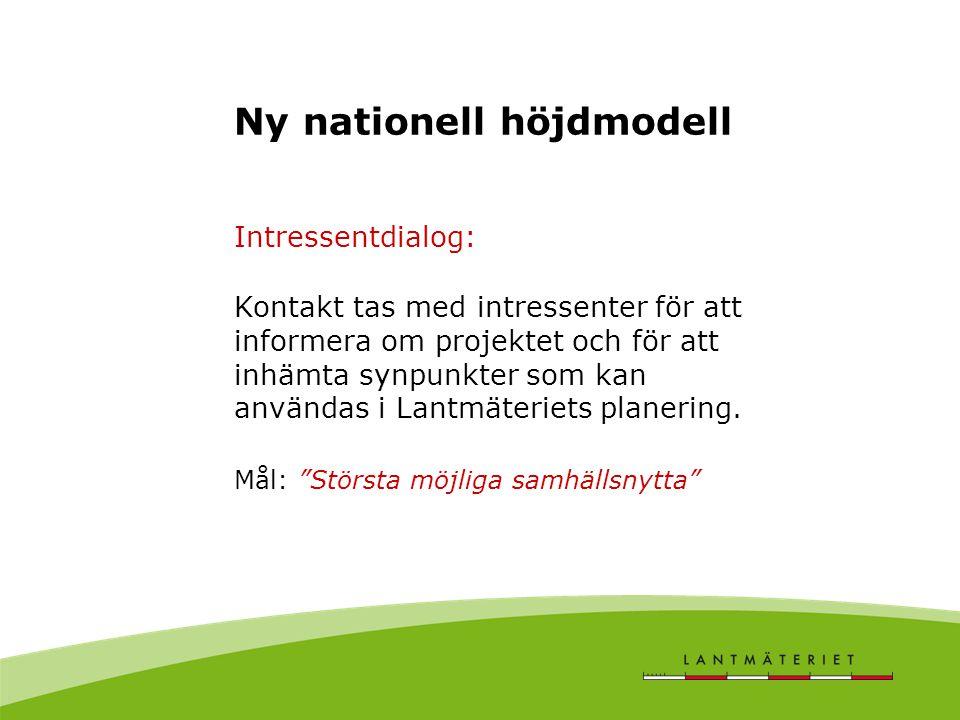 Ny nationell höjdmodell Intressentdialog: Kontakt tas med intressenter för att informera om projektet och för att inhämta synpunkter som kan användas