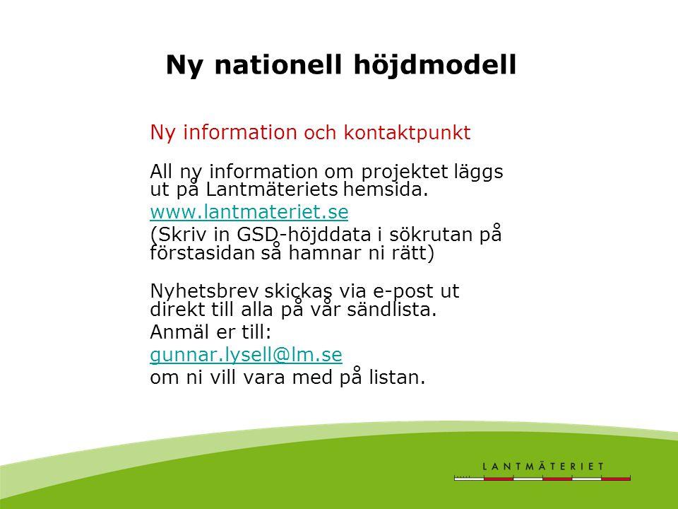 Ny nationell höjdmodell Ny information och kontaktpunkt All ny information om projektet läggs ut på Lantmäteriets hemsida. www.lantmateriet.se (Skriv