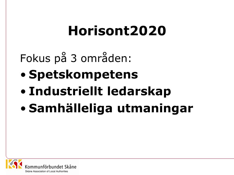 Horisont2020 Fokus på 3 områden: Spetskompetens Industriellt ledarskap Samhälleliga utmaningar