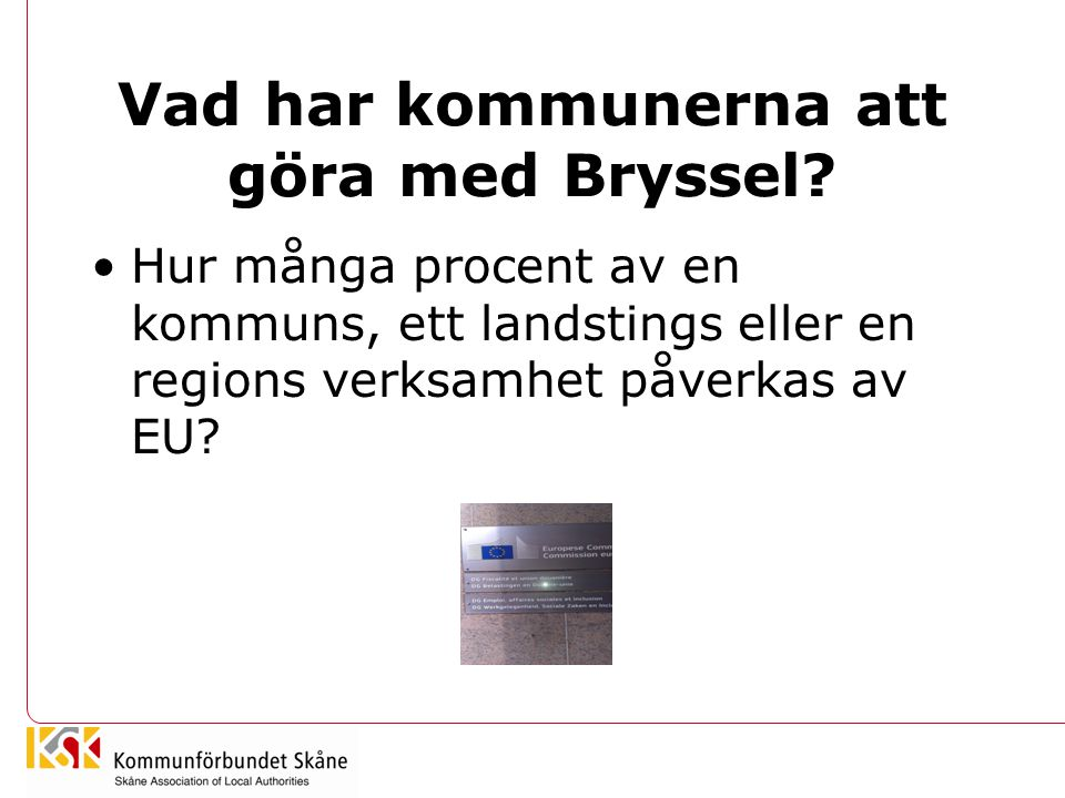 Vad har kommunerna att göra med Bryssel? Hur många procent av en kommuns, ett landstings eller en regions verksamhet påverkas av EU?