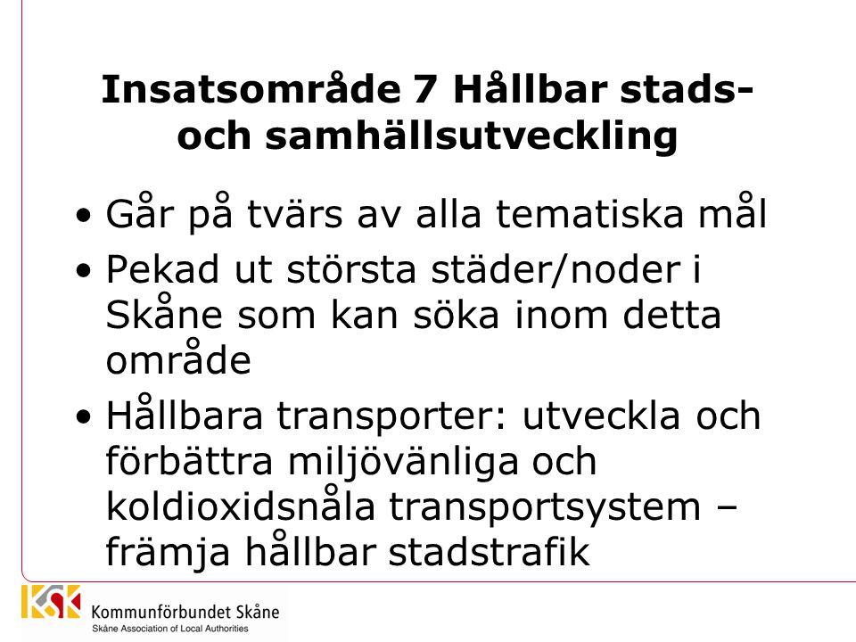 Insatsområde 7 Hållbar stads- och samhällsutveckling Går på tvärs av alla tematiska mål Pekad ut största städer/noder i Skåne som kan söka inom detta