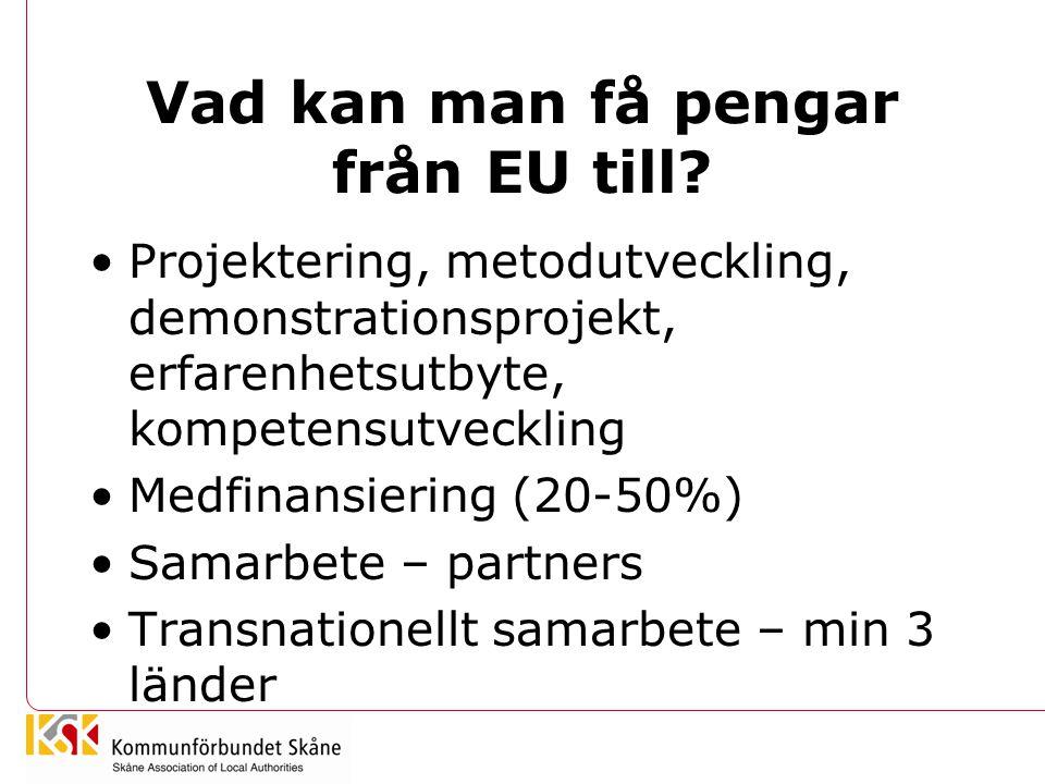 Vad kan man få pengar från EU till? Projektering, metodutveckling, demonstrationsprojekt, erfarenhetsutbyte, kompetensutveckling Medfinansiering (20-5