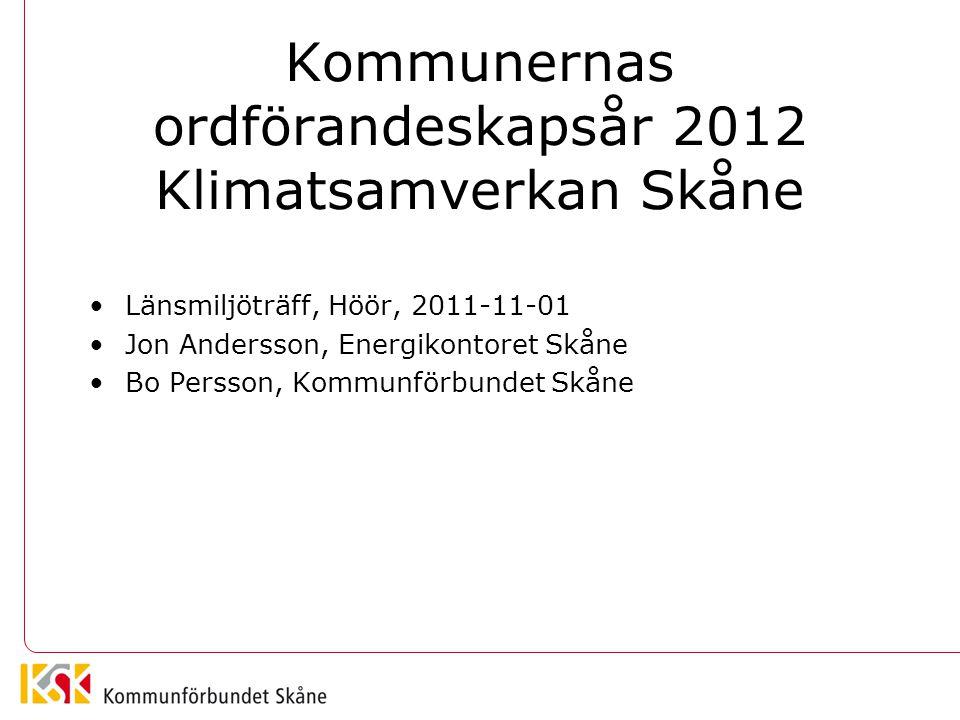 Kommunernas ordförandeskapsår 2012 Klimatsamverkan Skåne Länsmiljöträff, Höör, 2011-11-01 Jon Andersson, Energikontoret Skåne Bo Persson, Kommunförbun