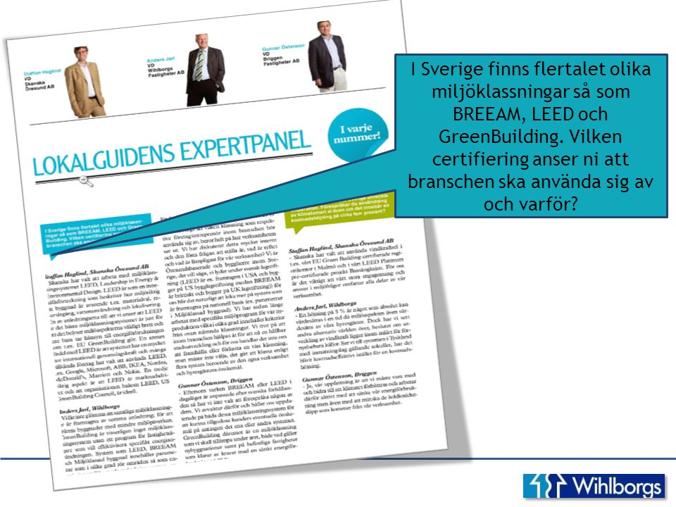 I Sverige finns flertalet olika miljöklassningar så som BREEAM, LEED och GreenBuilding.