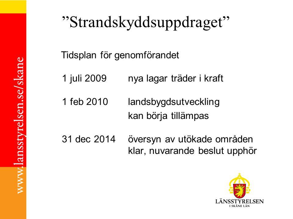 Strandskyddsuppdraget 1 juli 2009 nya lagar träder i kraft 1 feb 2010landsbygdsutveckling kan börja tillämpas 31 dec 2014översyn av utökade områden klar, nuvarande beslut upphör Tidsplan för genomförandet