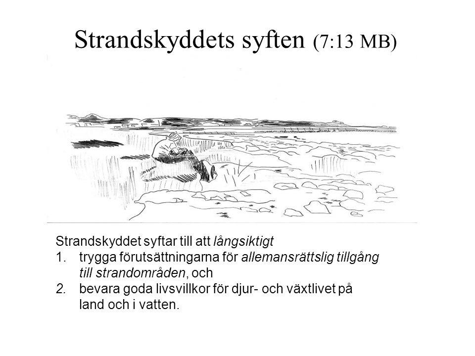 Strandskyddets syften (7:13 MB) Strandskyddet syftar till att långsiktigt 1.trygga förutsättningarna för allemansrättslig tillgång till strandområden, och 2.