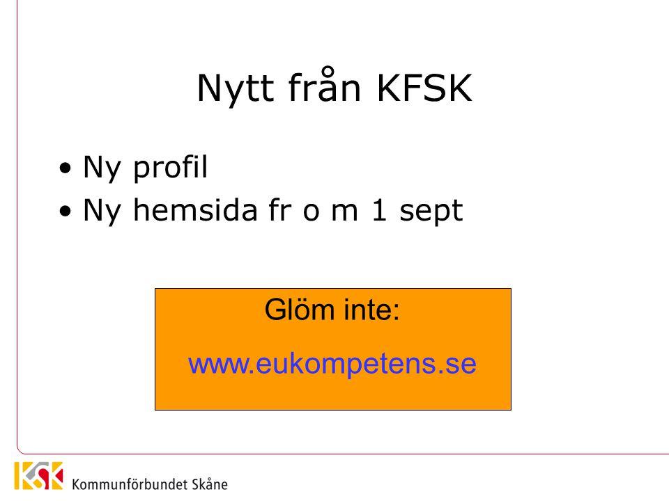 Nytt från KFSK Ny profil Ny hemsida fr o m 1 sept Glöm inte: www.eukompetens.se