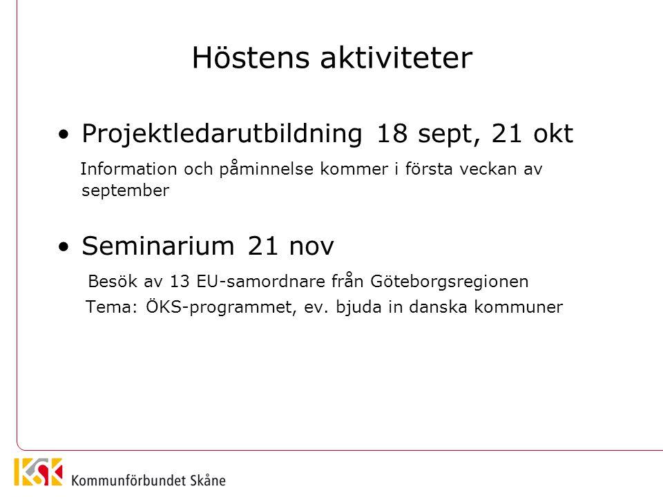 Höstens aktiviteter Projektledarutbildning 18 sept, 21 okt Information och påminnelse kommer i första veckan av september Seminarium 21 nov Besök av 13 EU-samordnare från Göteborgsregionen Tema: ÖKS-programmet, ev.