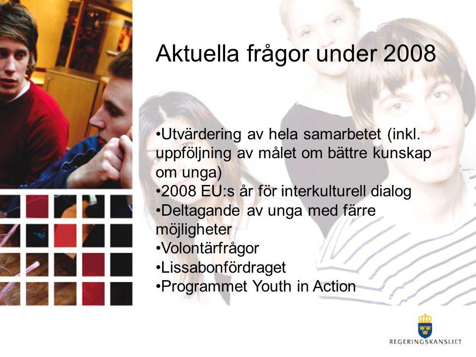 Aktuella frågor under 2008 Utvärdering av hela samarbetet (inkl. uppföljning av målet om bättre kunskap om unga) 2008 EU:s år för interkulturell dialo