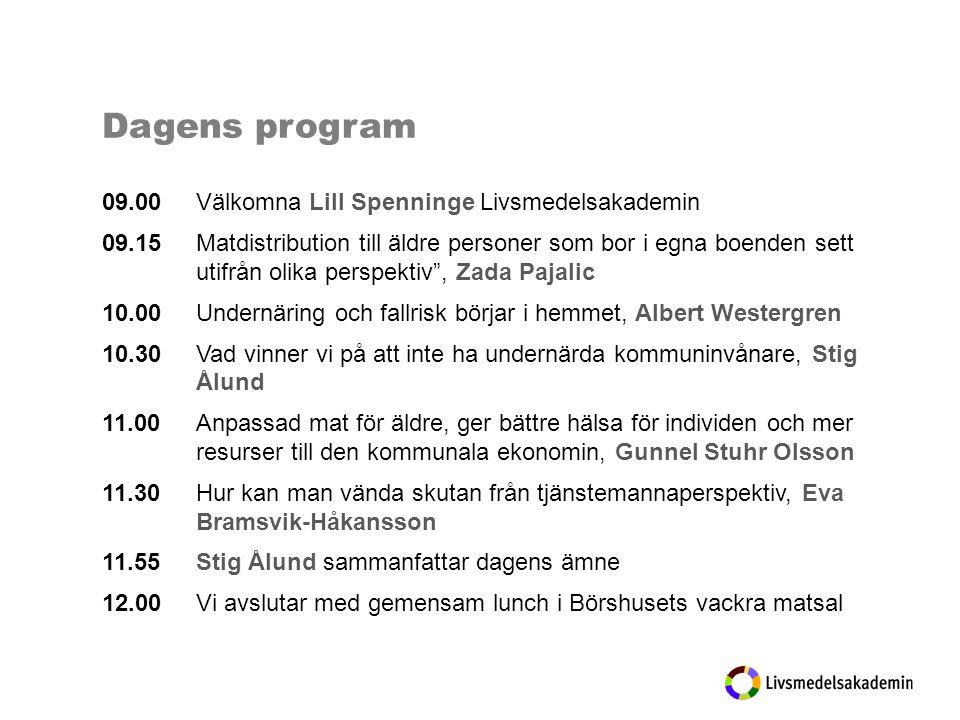 Dagens program 09.00 Välkomna Lill Spenninge Livsmedelsakademin 09.15Matdistribution till äldre personer som bor i egna boenden sett utifrån olika perspektiv , Zada Pajalic 10.00Undernäring och fallrisk börjar i hemmet, Albert Westergren 10.30Vad vinner vi på att inte ha undernärda kommuninvånare, Stig Ålund 11.00 Anpassad mat för äldre, ger bättre hälsa för individen och mer resurser till den kommunala ekonomin, Gunnel Stuhr Olsson 11.30Hur kan man vända skutan från tjänstemannaperspektiv, Eva Bramsvik-Håkansson 11.55Stig Ålund sammanfattar dagens ämne 12.00Vi avslutar med gemensam lunch i Börshusets vackra matsal