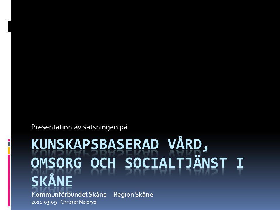 Presentation av satsningen på Kommunförbundet Skåne Region Skåne 2011-03-09 Christer Neleryd