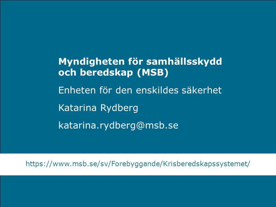 Myndigheten för samhällsskydd och beredskap Myndigheten för samhällsskydd och beredskap (MSB) Enheten för den enskildes säkerhet Katarina Rydberg katarina.rydberg@msb.se https://www.msb.se/sv/Forebyggande/Krisberedskapssystemet/