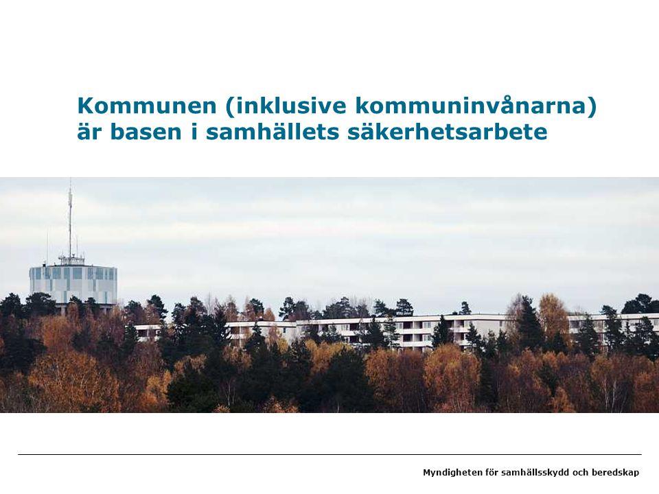 Myndigheten för samhällsskydd och beredskap Kommunen (inklusive kommuninvånarna) är basen i samhällets säkerhetsarbete
