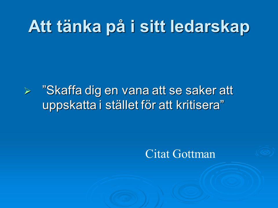 """Att tänka på i sitt ledarskap  """"Skaffa dig en vana att se saker att uppskatta i stället för att kritisera"""" Citat Gottman"""