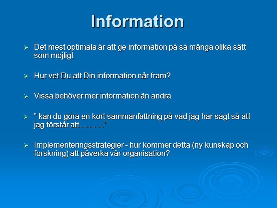 Information  Det mest optimala är att ge information på så många olika sätt som möjligt  Hur vet Du att Din information når fram?  Vissa behöver me