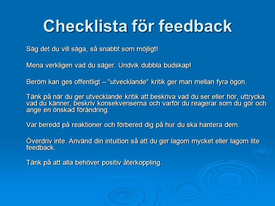 """Checklista för feedback Säg det du vill säga, så snabbt som möjligt! Mena verkligen vad du säger. Undvik dubbla budskap! Beröm kan ges offentligt – """"u"""