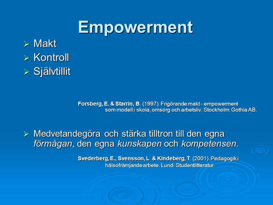 Empowerment  Makt  Kontroll  Självtillit Forsberg, E. & Starrin, B. (1997). Frigörande makt - empowerment som modell i skola, omsorg och arbetsliv.