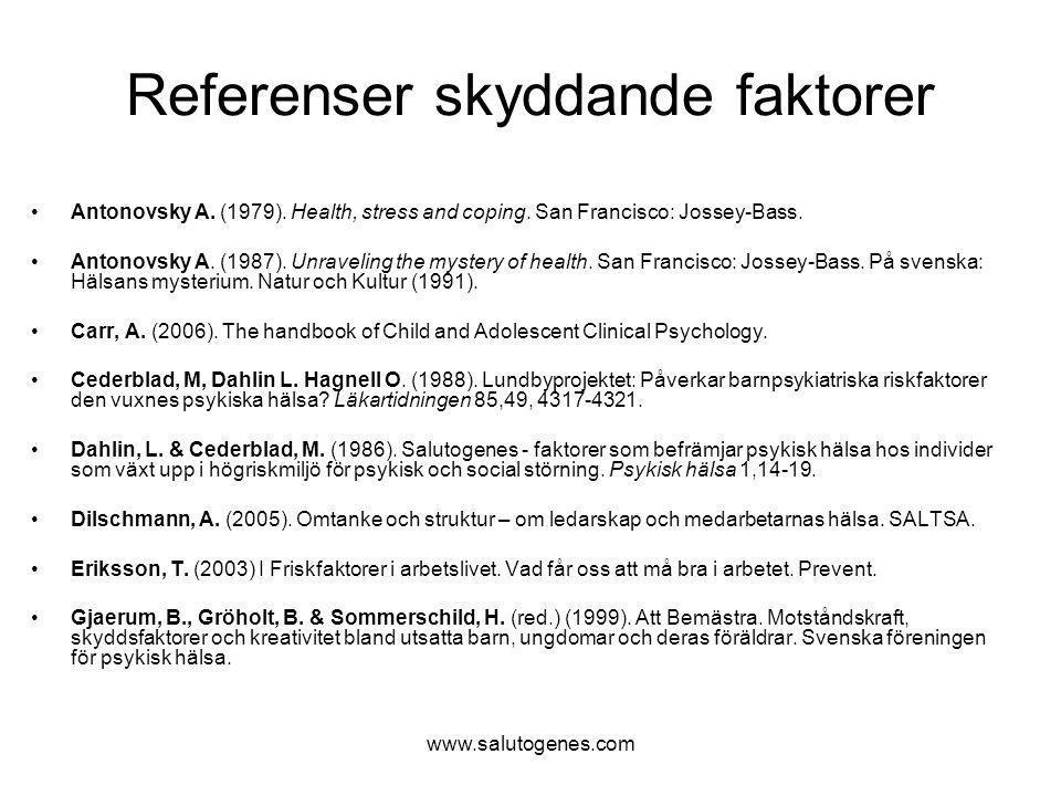 www.salutogenes.com Referenser skyddande faktorer Antonovsky A. (1979). Health, stress and coping. San Francisco: Jossey-Bass. Antonovsky A. (1987). U