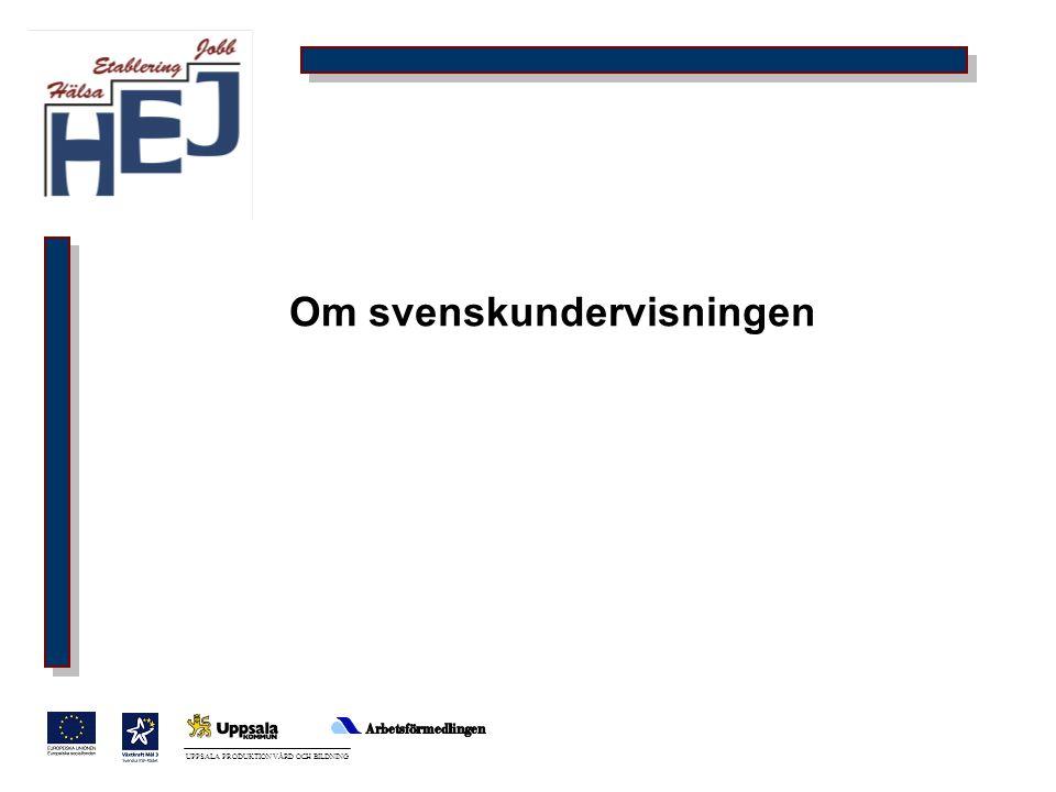 UPPSALA PRODUKTION VÅRD OCH BILDNING Om svenskundervisningen