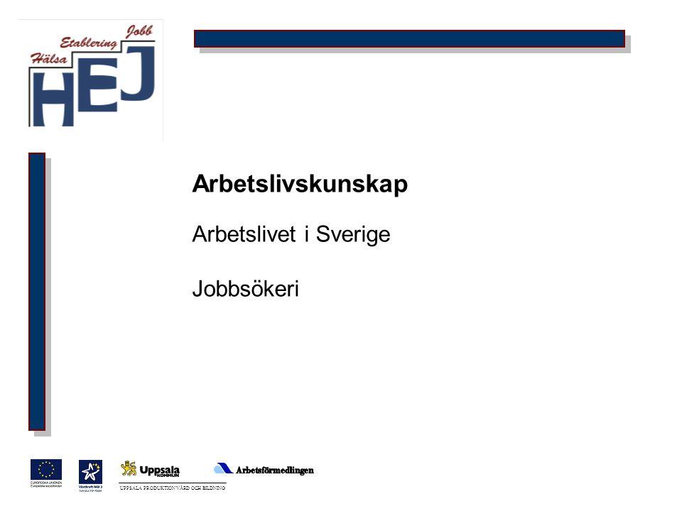 UPPSALA PRODUKTION VÅRD OCH BILDNING Arbetslivskunskap Arbetslivet i Sverige Jobbsökeri