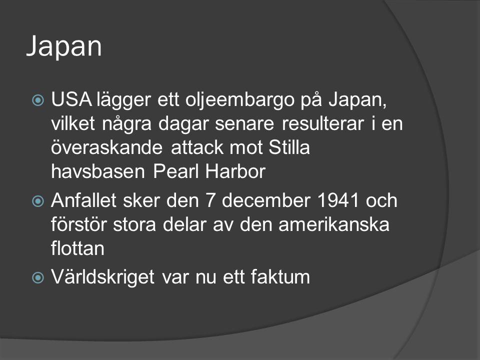 Japan  USA lägger ett oljeembargo på Japan, vilket några dagar senare resulterar i en överaskande attack mot Stilla havsbasen Pearl Harbor  Anfallet