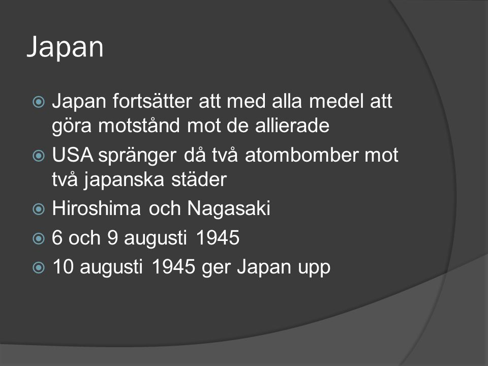 Japan  Japan fortsätter att med alla medel att göra motstånd mot de allierade  USA spränger då två atombomber mot två japanska städer  Hiroshima oc