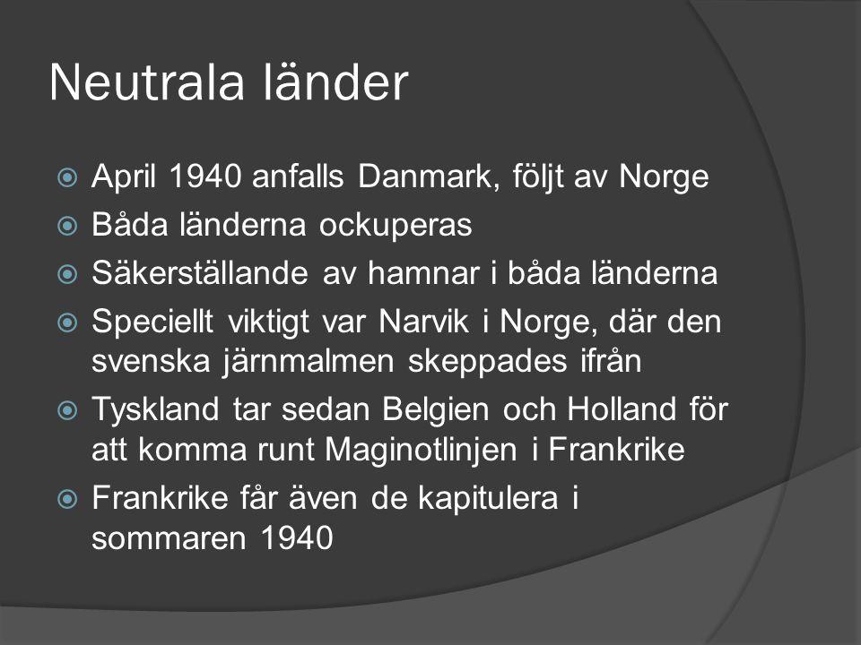 Neutrala länder  April 1940 anfalls Danmark, följt av Norge  Båda länderna ockuperas  Säkerställande av hamnar i båda länderna  Speciellt viktigt