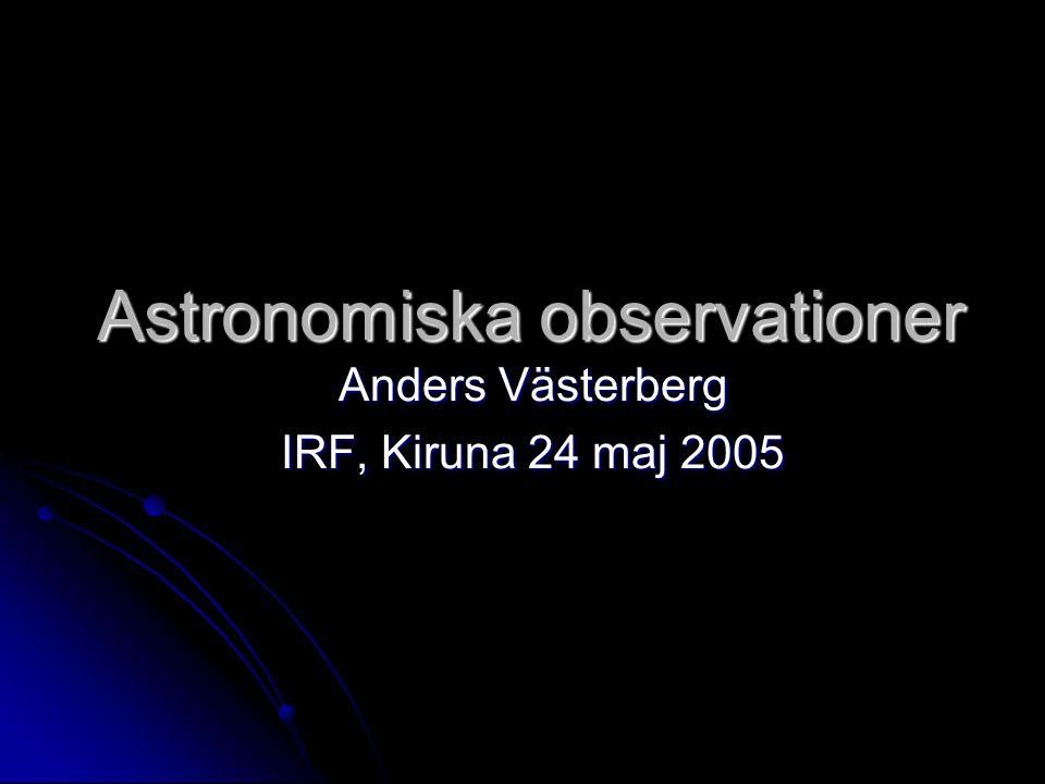 Astronomiska observationer Anders Västerberg IRF, Kiruna 24 maj 2005
