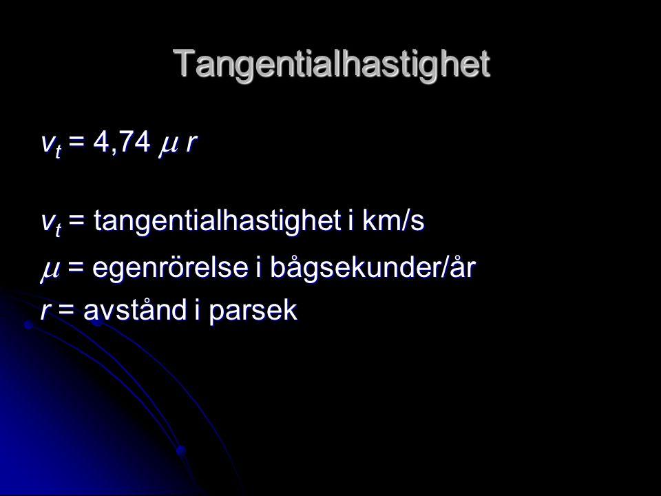 Tangentialhastighet v t = 4,74  r v t = tangentialhastighet i km/s  = egenrörelse i bågsekunder/år r = avstånd i parsek