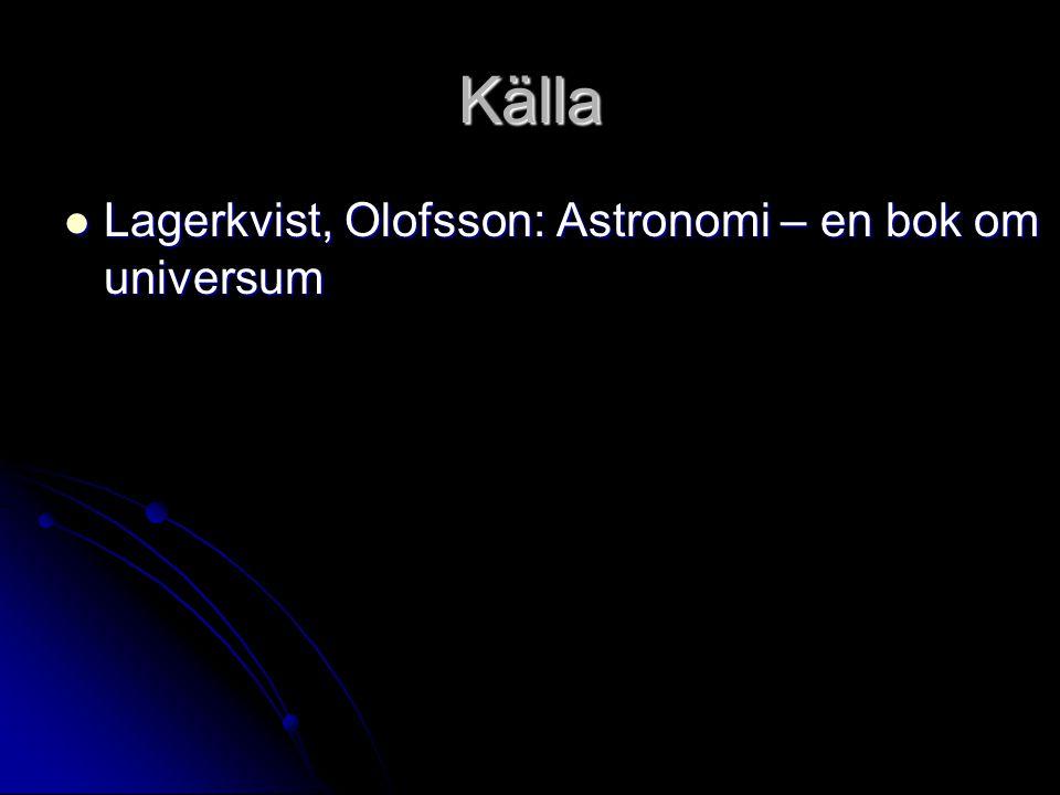 Källa Lagerkvist, Olofsson: Astronomi – en bok om universum Lagerkvist, Olofsson: Astronomi – en bok om universum