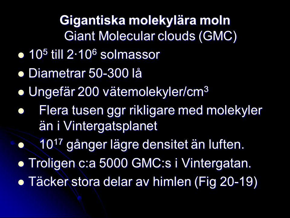 Gigantiska molekylära moln Giant Molecular clouds (GMC) 10 5 till 2·10 6 solmassor 10 5 till 2·10 6 solmassor Diametrar 50-300 lå Diametrar 50-300 lå