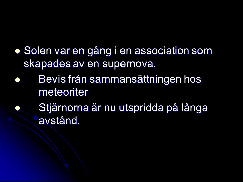 Solen var en gång i en association som skapades av en supernova. Solen var en gång i en association som skapades av en supernova. Bevis från sammansät
