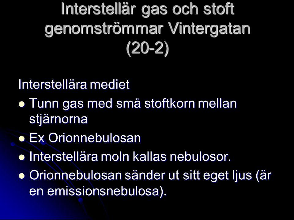 Interstellär gas och stoft genomströmmar Vintergatan (20-2) Interstellära mediet Tunn gas med små stoftkorn mellan stjärnorna Tunn gas med små stoftko